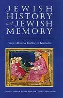 Jewish History and Jewish Memory: Essays in Honor of Yosef Hayim Yerushalmi (TAUBER INSTITUTE FOR THE STUDY OF EUROPEAN JEWRY SERIES)