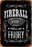 Fireball Whiskey Makes Me Frisky 金属板ブリキ看板警告サイン注意サイン表示パネル情報サイン金属安全サイン