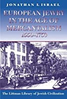 European Jewry in the Age of Mercantilism 1550-1750 (Littman Library of Jewish Civilization)
