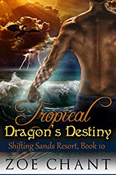 Tropical Dragon's Destiny (Shifting Sands Resort Book 10) by [Chant, Zoe]