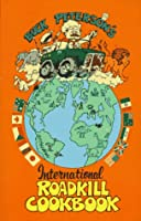 The International Road Kill Cookbook