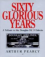 Sixty Glorious Years: A Tribute to the Douglas Dc-3 Dakota