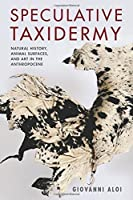 Speculative Taxidermy: Natural History Animal Surfaces and Art in the Anthropocene (Critical Life Studies) [並行輸入品]