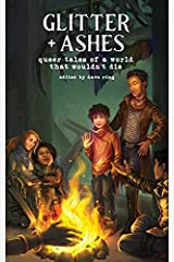Glitter + Ashes: Queer Tales of a World That Wouldn't Die ペーパーバック