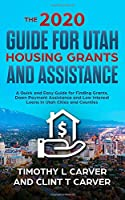 The 2020 Guide for Utah Housing Grants and Assistance: A Quick and Easy Guide for Finding Grants, Down Payment Assistance and Low Interest Loans in Utah Counties and Cities