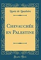 Chevauchée En Palestine (Classic Reprint)