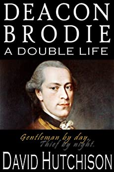 Deacon Brodie: A Double Life by [Hutchison, David]