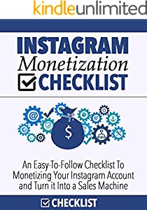 INSTAGRAM Monetization CHECKLIST: Discover How To Monetize Your Instagram Account And Turn It Into A Sales Machine! (English Edition)