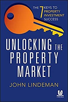 Unlocking the Property Market: The 7 Keys to Property Investment Success by [Lindeman, John]