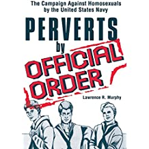 Perverts by Official Order: The Campaign Against Homosexuals by the United States Navy (Monographic Supplement #1 to Journal of Homosexuality)