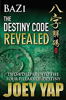 BaZi - The Destiny Code Revealed - Book 2: A Deeper Journey into The Four Pillars Of Destiny by [Yap, Joey]
