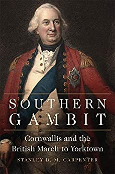 Southern Gambit: Cornwallis and the British March to Yorktown (Campaigns and Commanders Series Book 65) by [Carpenter, Stanley D. M.]