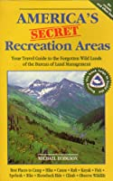 America's Secret Recreation Areas: Your Guide to the Forgotten Wilderness of the Bureau of Land Management
