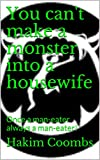 You can't make a monster into a housewife: Once a man-eater always a man-eater! (The 99th Agenda Book 13) (English Edition)