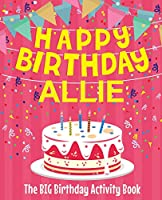 Happy Birthday Allie - The Big Birthday Activity Book: Personalized Children's Activity Book