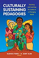 Culturally Sustaining Pedagogies: Teaching and Learning for Justice in a Changing World (Language and Literacy)