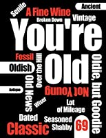 You're Old: Funny Text, Happy 69th Birthday Book to Use as Journal, Notebook, or Diary...105 Lined Pages to Write In, Cute Birthday Gag Gifts for 69 Year Old Women or Men, Mom or Dad, Wife or Husband, Sister or Brother, Grandma or Grandpa, Best Friends, 8 1/2 X 11