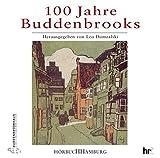 100 Jahre Buddenbrooks. 2 CDs. Entstehung und Wirkung eines grossen Romans