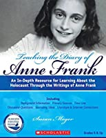 Teaching the Diary of Anne Frank: An In-Depth Resource for Learning About the Holocaust Through the Writings of Anne Frank (Teaching Resources)