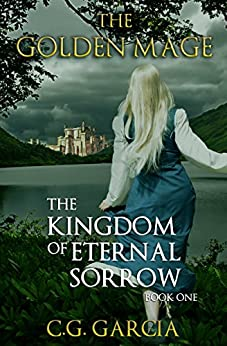 The Kingdom of Eternal Sorrow (The Golden Mage Book 1) by [Garcia, C.G.]