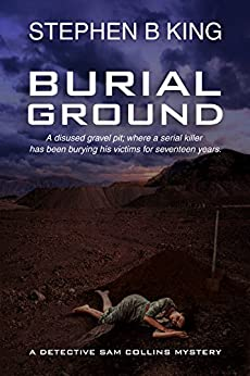 Burial Ground (Detective Sam Collins Mystery Book 3) by [King, Stephen B]