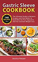 Gastric Sleeve Cookbook: The Ultimate Guide to Bariatric Surgery and how Better to Deal with the Post-Operative Diet for Constant Weight Loss.