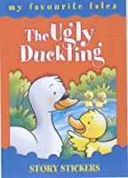 The Ugly Duckling (My Favourite Tales: Story Stickers)