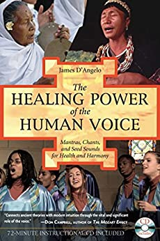 The Healing Power of the Human Voice: Mantras, Chants, and Seed Sounds for Health and Harmony by [D'Angelo Ph.D., James]