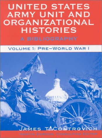 Download United States Army Unit and Organizational Histories: A Bibliography : Pre-World War I 0810845954