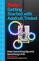 Getting Started with Adafruit Trinket: 15 Projects with the Low-Cost AVR ATtiny85 Board by Mike Barela(2014-10-17)
