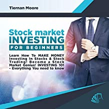 Stock Market Investing for Beginners: Learn How to Make Money Investing in Stocks & Stock Trading!: Become a Stock Market Genius! Investing 101 - Everything You Need to Know