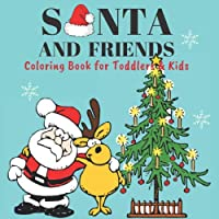 Santa and Friends: Coloring Book for Toddlers & Kids: Fun Children's Christmas Gift - 30 Beautiful Pages to Color with Santa Claus, Reindeer, & More! (Christmas Coloring Book)