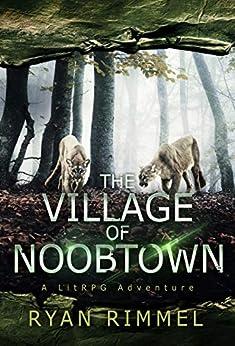 Village of Noobtown: Noobtown Book 2 (A LitRPG Adventure) by [Rimmel, Ryan]
