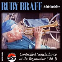 Controlled Nonchalance at the Regattabar (Vol. I) by Ruby Braff (2013-05-03)