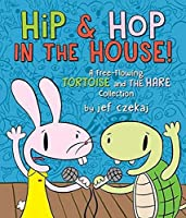 Hip & Hop in the House! (A Hip & Hop Book): A Free-flowing Tortoise and the Hare collection