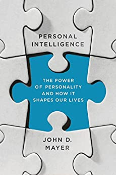 [Mayer, John D.]のPersonal Intelligence: The Power of Personality and How It Shapes Our Lives (English Edition)