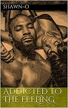 ADDICTED TO THE FEELING (WHY DO MEN CHEAT Book 8) by [SHAWN~O, Black, Shaondell]