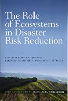 The Role of Ecosystems in Disaster Risk Reduction