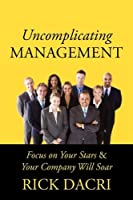 Uncomplicating Management: Focus on Your Stars & Your Company Will Soar