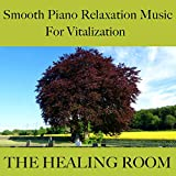 The healing room - Smooth piano relaxation music for vitalization