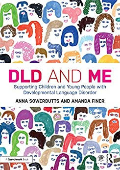 DLD and Me: Supporting Children and Young People with Developmental Language Disorder by [Sowerbutts, Anna, Finer, Amanda]