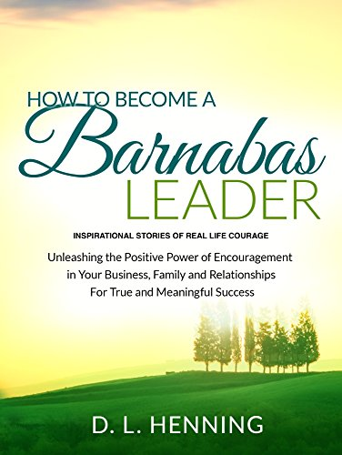 How To Become A Barnabas Leader: Inspirational Stories Of