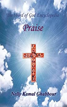 Praise (The Word of God Encyclopedia Book 7) by [Ghabbour, Nelly]