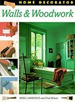 Walls & Woodwork (Home Decorator Series)