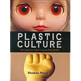 英文版 プラスティック・カルチャー - Plastic Culture: How Japanese Toys Conquered the World