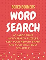 Bored Boomers 60 Large Print Word Search Puzzles: Keep Your Memory Sharp and Your Brain Busy (Vol 2)