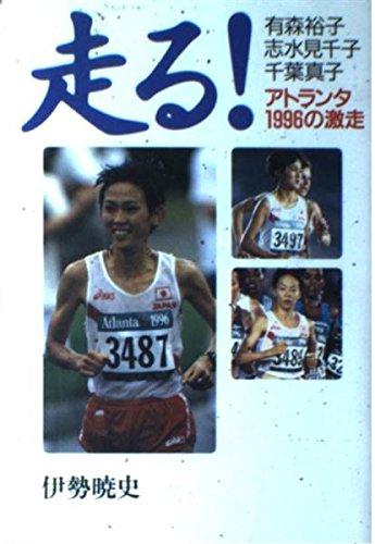走る!―有森裕子・志水見千子・千葉真子 アトランタ1996の激走