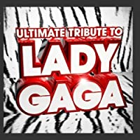 Ultimate Tribute to Lady Gaga ! - The Best of Lady Gaga by Papparazzi