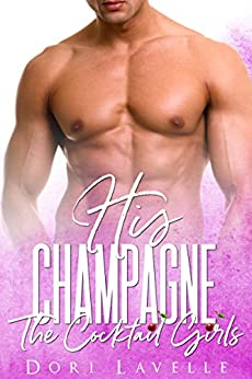 His Champagne (The Cocktail Girls) by [Lavelle, Dori]