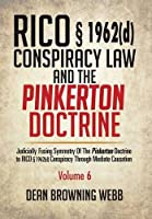 Rico § 1962(d) Conspiracy Law and the Pinkerton Doctrine: Judicially Fusing Symmetry of the Pinkerton Doctrine to Rico § 1962(d) Conspiracy Through Mediate Causation
